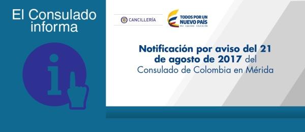 Notificación por aviso del 21 de agosto de 2017 del Consulado de Colombia en Mérida