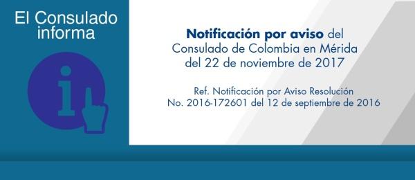 Notificación por aviso del Consulado de Colombia en Mérida del 22 de noviembre de 2017 - Resolución No. 2016-172601